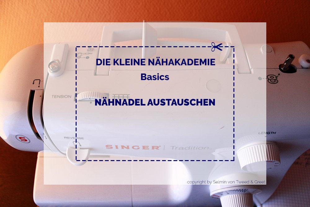 Anleitung Nähnadel austauschen an der Nähmaschine - Tweed & Greet