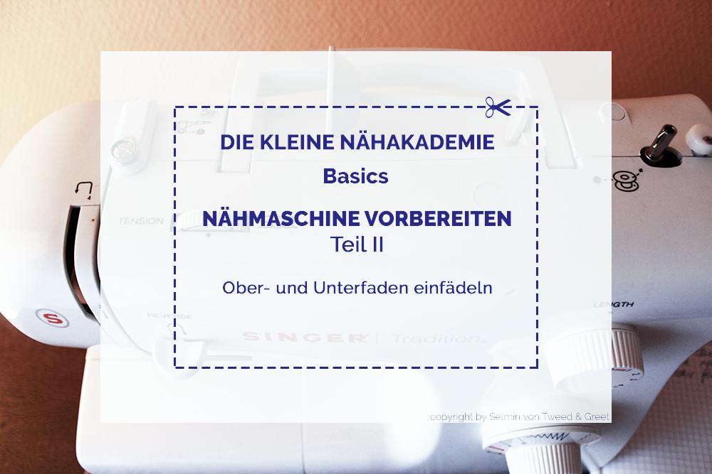 Anleitung Nähmaschine vorbereiten: Ober- und Unterfaden einfädeln - Tweed & Greet