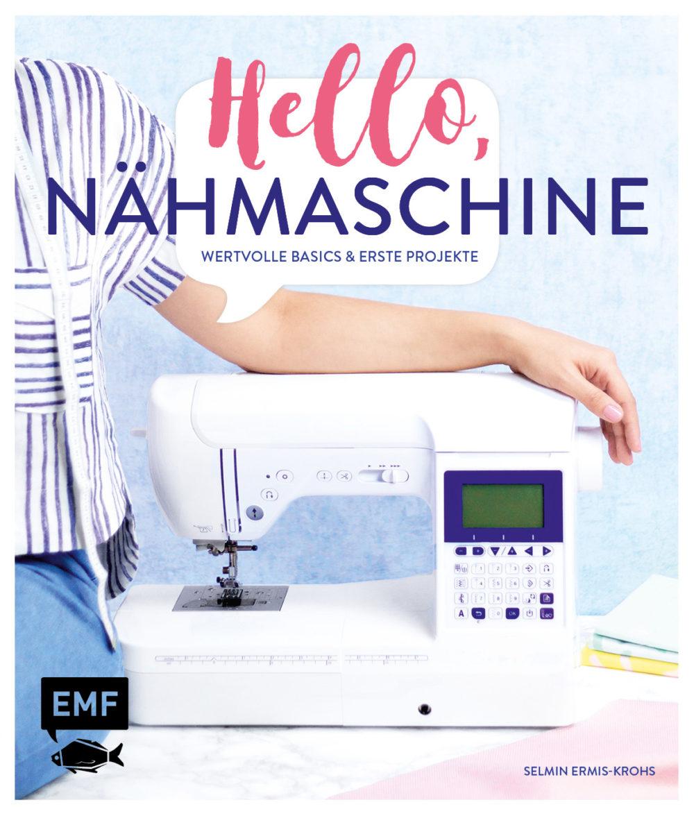 Nähbuch Hello, Nähmaschine - Wertvolle Basics und erste Projekte