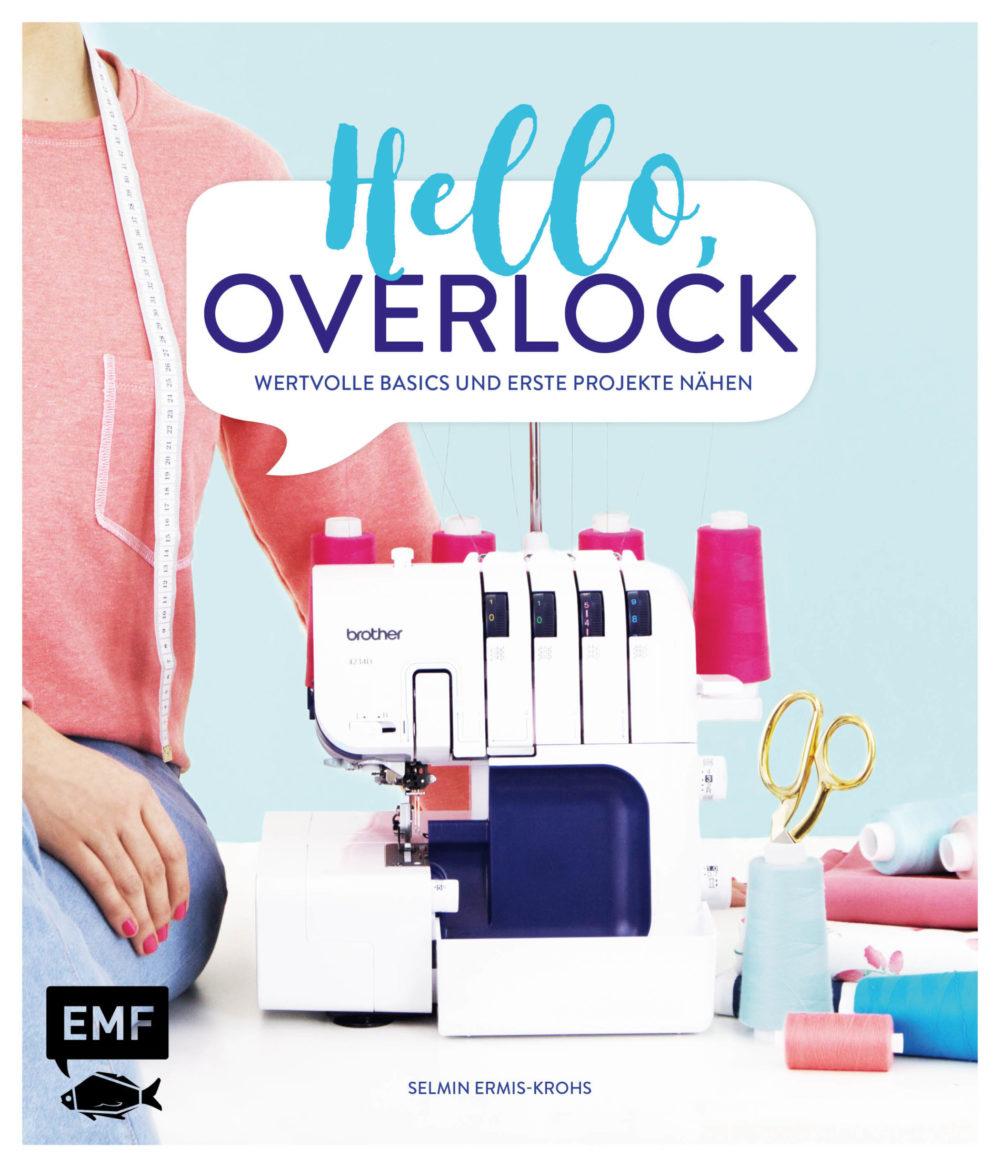 Hello Overlock - Wertvolle Basics und Erste Projekte nähen